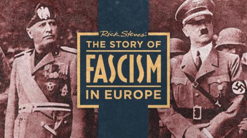 Rick Steves' The Story of Fascism in Europe