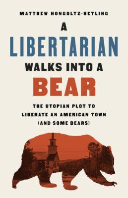 """Book cover for """"A Libertarian Walks Into a Bear"""""""